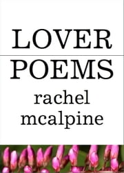 Lover Poems ebook by Rachel McAlpine