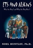 Ets and Aliens - Who Are They? and Why Are They Here? ebook by Noel Huntley