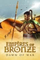 Empires of Bronze: Dawn of War (Empires of Bronze #2) ebook by Gordon Doherty
