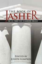 The Book of Jasher. The J. H. Parry Text In Modern English ebook by Lumpkin, Joseph, B.