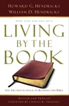 Living By the Book - The Art and Science of Reading the Bible ebook by William D. Hendricks, Howard G. Hendricks