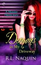 Demons in My Driveway ebook by R.L. Naquin