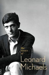 The Essays of Leonard Michaels ebook by Leonard Michaels