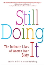 Still Doing It - The Intimate Lives of Women over Sixty ebook by Deirdre Fishel,Diana Holtzberg