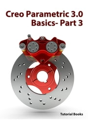 Creo Parametric 3.0 Basics - Part 3 (Sweep Features, Blend Features, and Modifying Parts) ebook by Tutorial Books