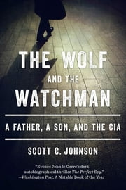The Wolf and the Watchman: A Father, a Son, and the CIA ebook by Scott C. Johnson