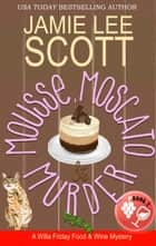 Mousse, Moscato & Murder - Willa Friday Food & Wine Mystery ekitaplar by Jamie Lee Scott