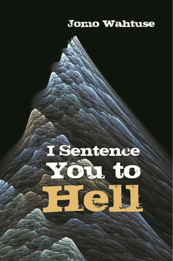 I Sentence You to Hell ebook by Jomo Wahtuse