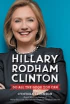 Hillary Rodham Clinton: Do All the Good You Can ebook by Cynthia Levinson
