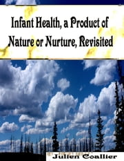Infant Health, a Product of Nature or Nurture, Revisited ebook by Julien Coallier