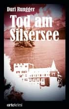 Tod am Silsersee ebook by Duri Rungger