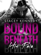 Bound Beneath His Pain - A Dirty Little Secrets Novel ebook by Stacey Kennedy