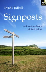 Signposts - A devotional map of the Psalms ebook by Derek Tidball