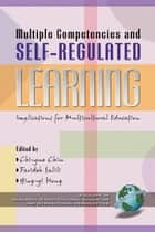 Multiple Competencies and Self-regulated Learning - Implications for Multicultural Education ebook by Farideh Salili, Ying-yi Hong, Chi-yue Chiu