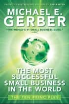 The Most Successful Small Business in The World - The Ten Principles ebook by
