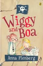 Wiggy and Boa ebook by Anna Fienberg