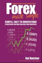 Forex Made Simple ebook by Kel Butcher