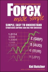 Forex Made Simple - A Beginner's Guide to Foreign Exchange Success ebook by Kel Butcher