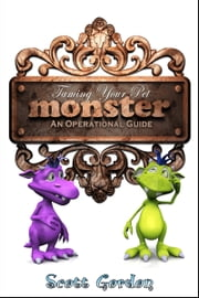 Taming Your Pet Monster: An Operational Guide ebook by Scott Gordon