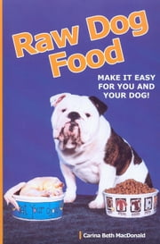RAW DOG FOOD - MAKE IT EASY FOR YOU AND YOUR DOG ebook by Carina Beth MacDonald
