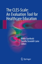 The CLES-Scale: An Evaluation Tool for Healthcare Education ebook by Mikko Saarikoski, Camilla Strandell-Laine