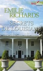 Secrets de Louisiane ebook by Emilie Richards