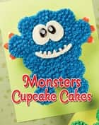 Monsters Cupcake Cakes ebook by Lisa Anderson
