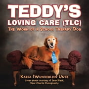 Teddy's Loving Care (TLC) - The Work of a School Therapy Dog ebook by Karla Wunderlin Unke