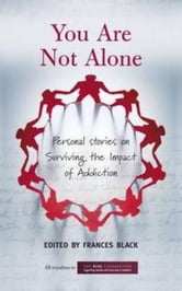 You Are Not Alone: Personal Stories on Surviving the Impact of Addiction ebook by Frances Black,The Rise Foundation