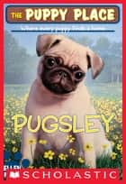 The Puppy Place #9: Pugsley ebook by Ellen Miles