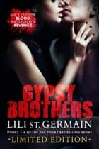 Gypsy Brothers: Books 1-4 (Series Bundle) ebook by Lili St. Germain