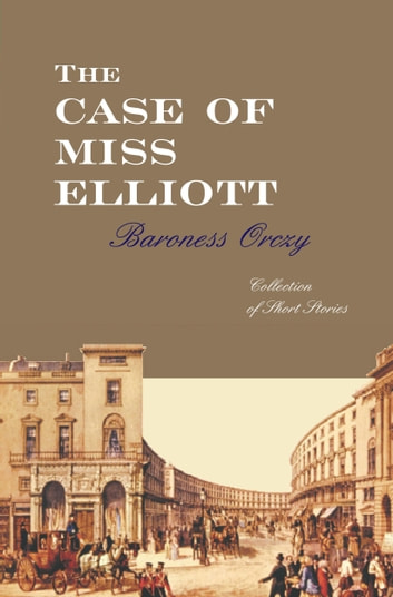 The Case Of Miss Elliott ebook by Baroness Orczy