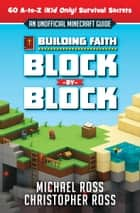 Building Faith Block By Block - [An Unofficial Minecraft Guide] 60 A-to-Z (Kid Only) Survival Secrets eBook by Michael Ross, Christopher Ross