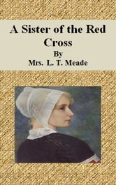 A Sister of the Red Cross ebook by Mrs. L. T. Meade
