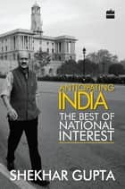 Anticipating India ebook by Shekhar Gupta