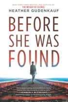 Before She Was Found - A Novel ekitaplar by Heather Gudenkauf