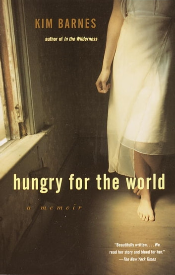 Hungry for the World - A Memoir ebook by Kim Barnes