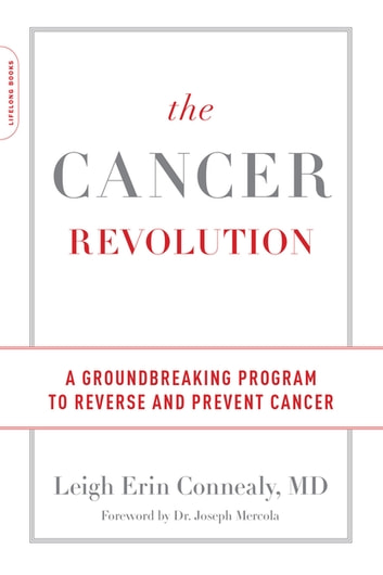 The Cancer Revolution - A Groundbreaking Program to Reverse and Prevent Cancer ebook by Leigh Erin Connealy