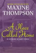 A Place Called Home (Short Story Collection) ebook by Maxine Thompson