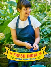 Fresh India - 120 Quick and Flavour-Packed Vegetarian Recipes for Every Day ebook by Meera Sodha