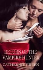 Return of the Vampire Hunter ebook by Catherine Green