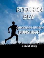 Catcher-Of-The-Sun Runs High ebook by Stephen Bly