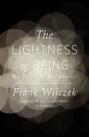 The Lightness of Being - Big Questions, Real Answers ebook by Frank Wilczek