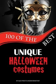 100 of the Best Unique Halloween Costumes ebook by Alex Trost/Vadim Kravetsky
