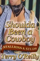 Stallions and Studs: Shoulda Been a Cowboy ebook by Terry O'Reilly