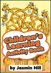 Children's Learning Activity Book: An Educational Collection of Children Games and Puzzles Fit For Ages 5-7 ebook by Jasmin Hill