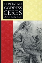 The Roman Goddess Ceres ebook by Barbette Stanley Spaeth