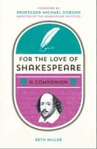 For the Love of Shakespeare - A Companion ebook by Beth Miller