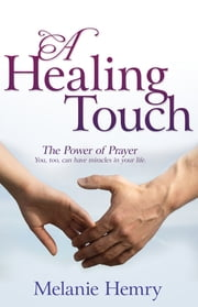 A Healing Touch - The Power of Prayer ebook by Melanie Hemry