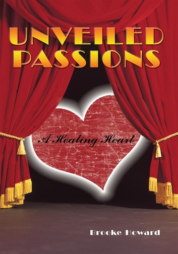 Unveiled Passions - A Healing Heart ebook by Brooke Howard
